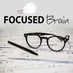 Focused Brain – Classical Melodies for Sudy, Train Your Bain, Effective Learning, Clear Mind, Bach to Work