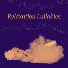 Relaxation Lullabies – Classical Songs for Little Baby, Gentle Melodies for Sleep, Bedtime, Lullabies to Bed, Music for Listening and Relaxation