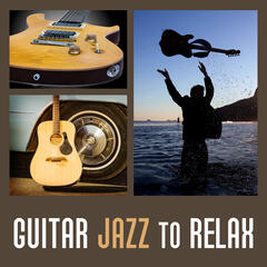 Guitar Jazz to Relax – Smooth Guitar Jazz, Soft Background Music, Chilled Sounds, Relax Yourself