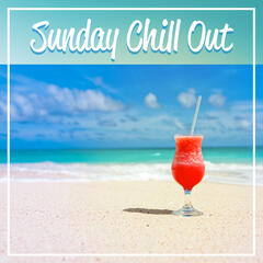 Sunday Chill Out – Chill Out Music for Relax, Sunday Morning, Happy Chill Out,  Catch the Sun, Sunset Lounge, Ocean Dreams, Chill Out Lounge Summer