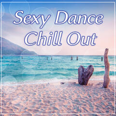 Sexy Dance Chill Out – Sexy Lounge, Hot Chill Out Music, Sexy Vibes Ibiza, Deep Lounge, Beach Party, Chilling