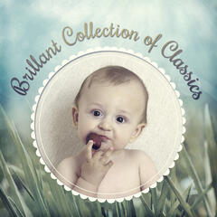 Brillant Collection of Classics – Songs for Baby, Development Sounds, Capable Baby, Growing Brain Baby