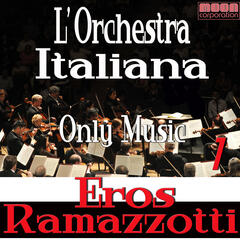 L'Orchestra Italiana - Only Music Eros Ramazzotti Vol. 1