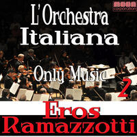 L'Orchestra Italiana - Only Music Eros Ramazzotti Vol. 2