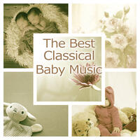 The Best Classical Baby Music – Songs for Baby, Development Music, Clear Mind Baby, Brilliant Collection for Kids