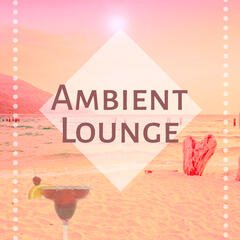 Ambient Lounge - Ibiza Chillout, Ambient Lounge, New York Chillout, Relax Chill Out Music, Pure Relaxation