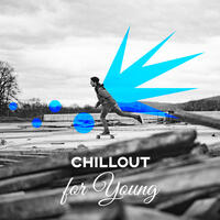 Chillout for Young – Loosen Up, Chillex, Cool Off, Summer Relax, Ambient Lounge, Chill Out Music, Lounge Summer