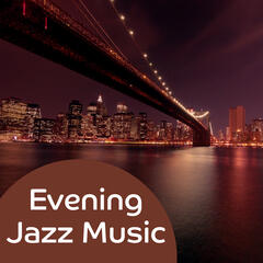 Evening Jazz Music – Smooth Jazz Music, Relaxation Time, Shades of Night, Soothing Evening Sounds