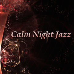 Calm Night Jazz – Jazz Relaxation, Smooth Sounds of Jazz, Mellow Piano, Soft Sounds