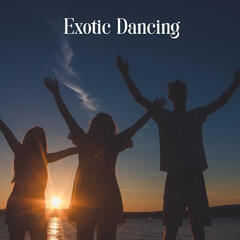 Exotic Dancing - Hot Rhythms, Nice Music, Good Atmosphere, Cool Surroundings