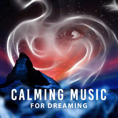 Calming Music for Dreaming – Soft Sounds for Dreaming, Relaxing Music, New Age Dreams, Night Sounds