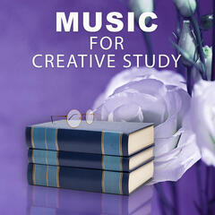 Music for Creative Study – Classical Songs to Study, Concentration and Focus, Clear Mind, Easy Exam