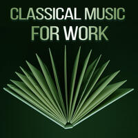 Classical Music for Work – Songs for Study, Easy Learning, Effective Work, Music Helps in Concentration