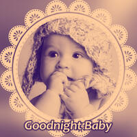 Goodnight Baby – Music for Children, Soothing Lullabies, Songs at Night, Sounds for Therapy