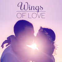 Wings of Love - Love Lovers, Betrayed Love, Beloved Date, Bouquet of Myosotis, Love Not Sleep, Only You, Common Days, For all Lovers
