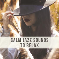 Calm Jazz Sounds to Relax – Relaxing Piano Music, Soft & Smooth Sounds, Stress Relief