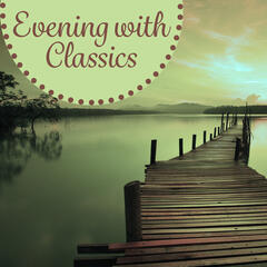 Evening with Classics – Sounds for Rest, Relaxation Time, Calm Night, Classical Collection for Relaxation