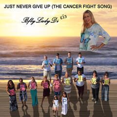 Just Never Give Up (The Cancer Fight Song) - Single