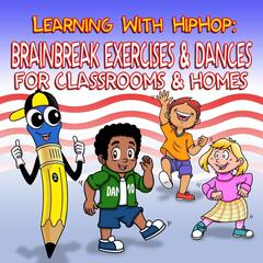 Learning with Hiphop: Brainbreak Exercises & Dances for Classrooms & Homes