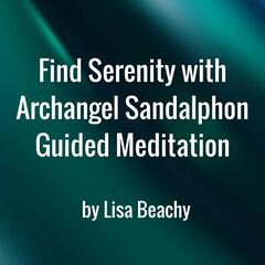 Find Serenity With Archangel Sandalphon - Guided Meditation
