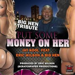Put Some Money on Her (feat. Eric Wilson & Big Hen)