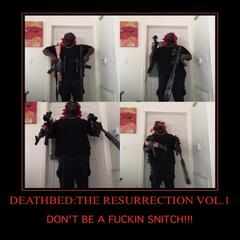 Deathbed: The Resurrection, Vol. 1 (Don't Be a Fuckin Snitch!!!)