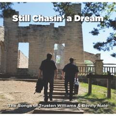 Still Chasin' a Dream: The Songs of Trusten Williams & Benny Nale