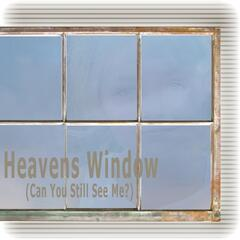 Heavens Window (Can You Still See Me?)
