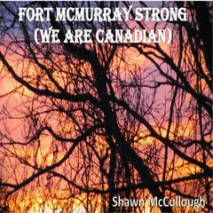 Fort McMurray Strong (We Are Canadian)