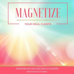 Magnetize Your Ideal Clients