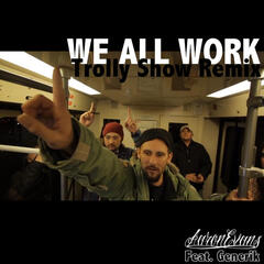 We All Work (Trolly Show Remix) [feat. Generik]