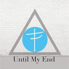 Until My End