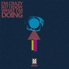 I'm Crazy but I Know What Im Doing