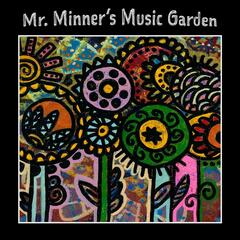 Mr. Minner's Music Garden