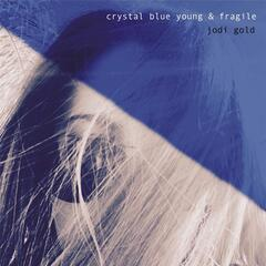 Crystal Blue Young & Fragile