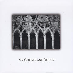 My Ghosts and Yours