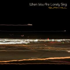 When You Are Lonely Sing