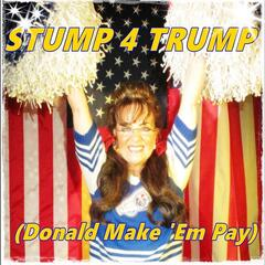 "Stump 4 Trump (Donald Make ""Em Pay)"