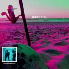 Dirty Fish