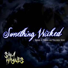 Something Wicked - Sounds of Horror and Halloween Music for Halloween 2016