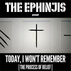 Today I Won't Remember (Process of Belief)