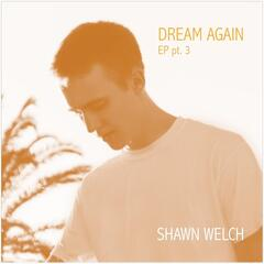 Dream Again EP, Pt. 3