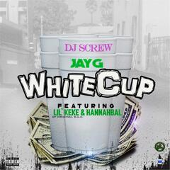 White Cup (feat. Lil' Keke, Hannahbal & DJ Screw)