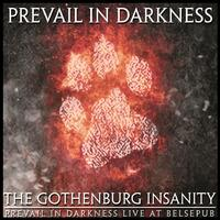 The Gothenburg Insanity - Prevail in Darkness Live at Belsepub