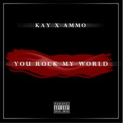 You Rock My World (feat. Ammo)