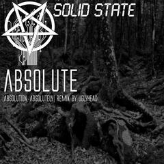 Absolute (Absolution, Absolutely) [Remix] [feat. Uglyhead]