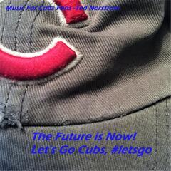 The Future Is Now! Let's Go Cubs, #Letsgo