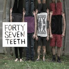 Forty Seven Teeth