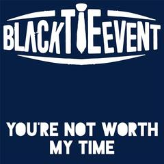 You're Not Worth My Time