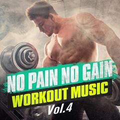 No Pain No Gain Workout Music, Vol. 4
